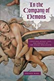 In the Company of Demons : Unnatural Beings, Love, and Identity in the Italian Renaissance, Maggi, Armando, 0226501310