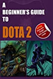 A Beginner's Guide to DOTA 2