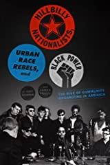 Hillbilly Nationalists, Urban Race Rebels, and Black Power: Community Organizing in Radical Times Kindle Edition