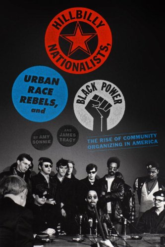 Hillbilly Nationalists, Urban Race Rebels, and Black Power: Community Organizing in Radical Times (Amy Dunbar)