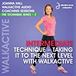 Walkactive Audio Coaching Sessions: The Technique Series: 2 Intermediate Technique - Taking It to the Next Level | Joanna Hall