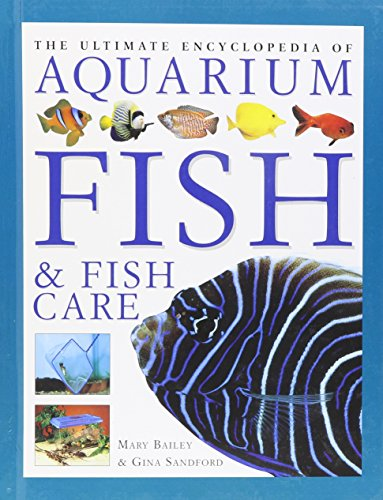 The Ultimate Aquarium A Definitive Guide To Identifying And Keeping Freshwater And Marine Fishes