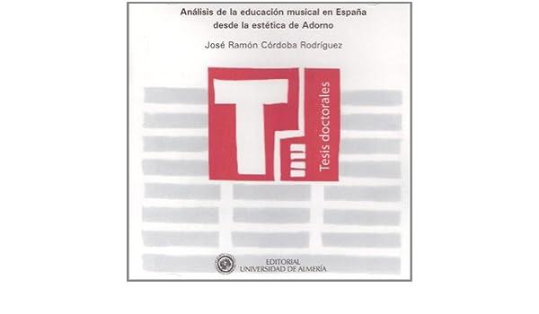 Análisis de la educación musical en España desde la estética de Adorno Tesis Doctorales Edición Electrónica: Amazon.es: Córdoba Rodríguez, José Ramón: Libros