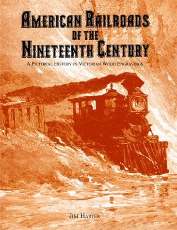 American Railroads of the Nineteenth Century: A Pictorial History in Victorian Wood Engravings by Jim Harter (1998-09-15) por Jim Harter
