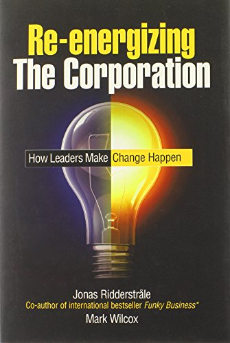 Re-energizing the Corporation: How Leaders Make Change Happen