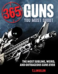 The closest you can come to 365 of the most iconic guns in the world without actually shooting them! This fully illustrated collection of the 365 most iconic guns in world history that collectors, enthusiasts, and serious-minded hobbyi...