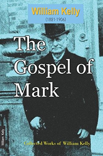 The Gospel of Mark (Collected Works of William Kelly)