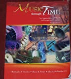 Music Through Time : An Appreciation of Music in Europe and America - Book + Site, Gordon, Christopher P. and Porter, Shane, 1465206019