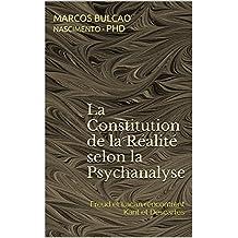 La Constitution de la Réalité selon la Psychanalyse: Freud et Lacan rencontrent Kant et Descartes (French Edition)
