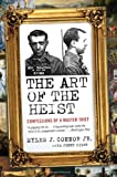 The Art of the Heist, Myles J. Connor and Jenny Siler, 0061672289