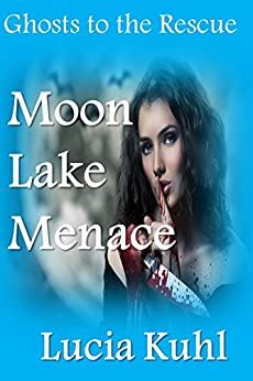 Moon Lake Menace: Ghosts to the Rescue (Moon Lake Cozy Mystery Book 4) by [Kuhl, Lucia]