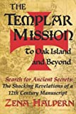 The Templar Mission to Oak Island and Beyond: Search for Ancient Secrets: The Shocking Revelations of a 12th Century…