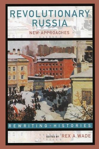 Revolutionary Russia: New Approaches to the Russian Revolution of 1917 (Rewriting Histories)
