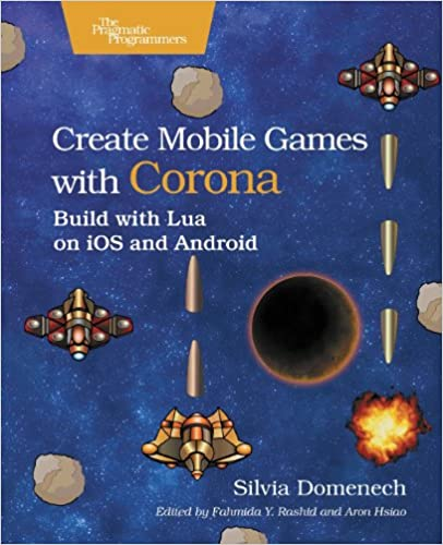Create Mobile Games With Corona Build Lua On IOS And Android 1st Edition