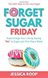 img - for Forget Sugar Friday: Supercharge Your Life by Saying