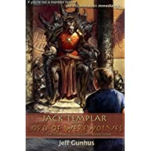 Jack Templar And The Lord Of The Werewolves (The Templar Chronicles) (Volume 4)