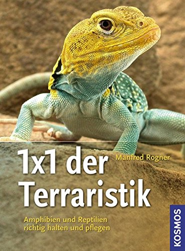 1x1 der Terraristik: Amphibien und Reptilien richtig halten und pflegen