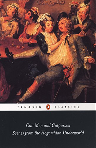 Con Men and Cutpurses: Scenes from the Hogarthian Underworld (Penguin Classics)