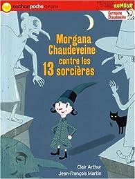 Germaine Chaudeveine, Tome 6 : Morgana Chaudeveine contre les 13 sorcières par Clair Arthur
