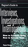Ragnar's Guide to Interviews, Investigations, and Interrogations, Ragnar Benson, 158160095X
