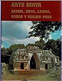 img - for Arte Maya Uxmal, Sayil, Labna, Kabah Y Region Puuc book / textbook / text book