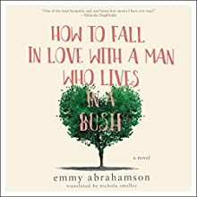 How to Fall In Love with a Man Who Lives in a Bush: A Novel Audiobook by Emmy Abrahamson, Nichola Smalley Narrated by Nicky Diss