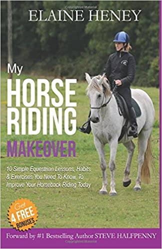 My Horse Riding Makeover: 10 Simple Equestrian Lessons, Habits and on