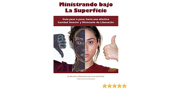 Ministrando bajo La Superficie: Guia paso a paso, hacia una efectiva Sanidad Interior y Ministerio de Liberación (Spanish Edition) - Kindle edition by ...