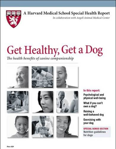Download Get Healthy, Get a Dog: The Health Benefits of Canine Companionship (Harvard Medical School Special Health Reports) PDF