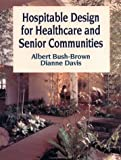 img - for Hospitable Design for Healthcare and Senior Communities (Interior Design) by Albert Bush-Brown (1991-10-01) book / textbook / text book