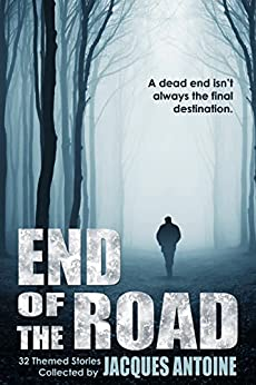 End of the Road by [Antoine, Jacques, Blake, Russell, Andrew, Saxon, Raleigh, Jeanette, Hilton, Traci Tyne, Roberts, Dale, Mountifield, Jess, Blake, Alison, Hale, Brandon, Meyer, Michael, James Rozoff, Robert C. Thomas]