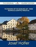 The Progress of the Marbling Art - from Technical Scientific Principles - the Original Classic Edition, Josef Halfer, 1486490301