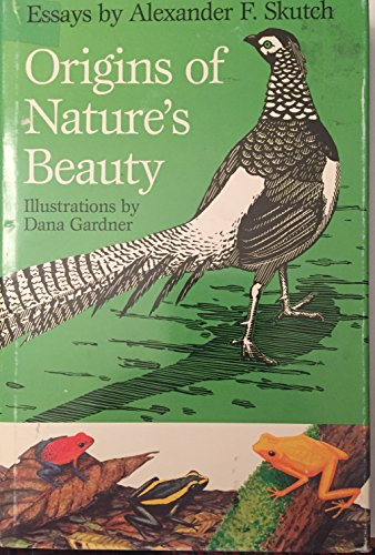 Origins of Nature's Beauty: Essays by Alexander F. Skutch (Corrie Herring Hooks Series)