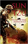 The art of war (Annotated): By Sun Tzu (the art of war with annotation)