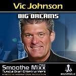 Vic Johnson Smoothe Mixx: Big Dreams | Vic Johnson