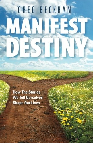 Manifest Destiny: How The Stories We Tell Ourselves Shape Our Lives
