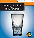 Solids, Liquids, and Gases, Angela Royston, 1432914383