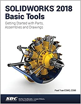 SOLIDWORKS 2018 Basic Tools: Paul Tran: 9781630571627
