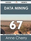 Data Mining 67 Success Secrets - 67 Most Asked Questions on Data Mining - What You Need to Know, Anne Cherry, 1488517533