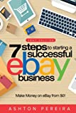 7 Steps to Starting a Successful eBay Business: Make Money on eBay: Be an eBay Success with your own eBay Store (eBay Tips) (Volume 1)