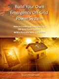Build Your Own Emergency Off-Grid Power System: How to Create and Configure An Off-Grid Power System With a Portable Solar Generator