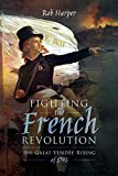 Fighting the French Revolution: The Great Vendée