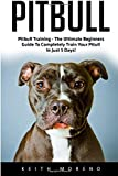 img - for Pitbull: Pitbull Training - The Ultimate Beginners Guide To Completely Train Your Pitull In Just 5 Days! (Pitbull Dog, Pitbull Breeding, How To Train Your Dog) by Keith Moreno (2016-06-24) book / textbook / text book