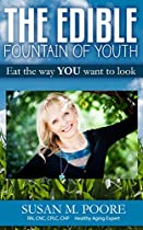 The Edible Fountain Of Youth: The Most Influential Healthy Aging Nutrition Guide For Gen X, Gen Y & Baby Boomers!