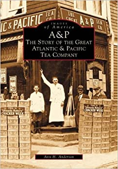 Book A & P: The Story of the Great Atlantic and Pacific Tea Company (NJ) (Images of America)