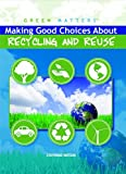 Making Good Choices about Recycling and Reuse, Stephanie Watson, 1435853121
