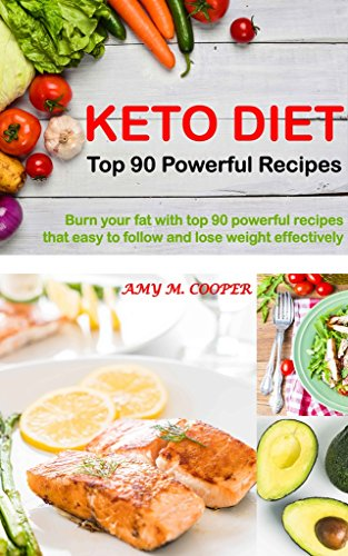 KETO DIET: TOP 90 POWERFUL RECIPES (TASTE GOOD, LOSE WEIGHT AND WORTH TIME) by AMY M. COOPER