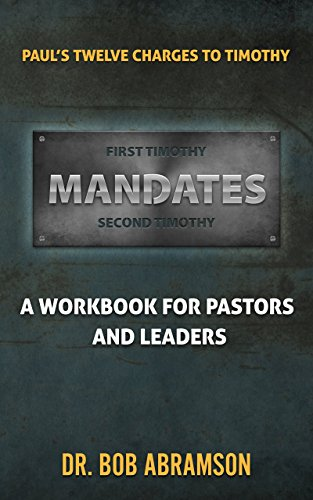Mandates: Paul's Twelve Charges to Timothy - A Workbook for Pastor and Leaders