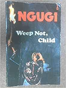 book review of weep not child Weep not, child by ngugi wa thiong'o and a great selection of similar used, new and collectible books available now at abebookscom.