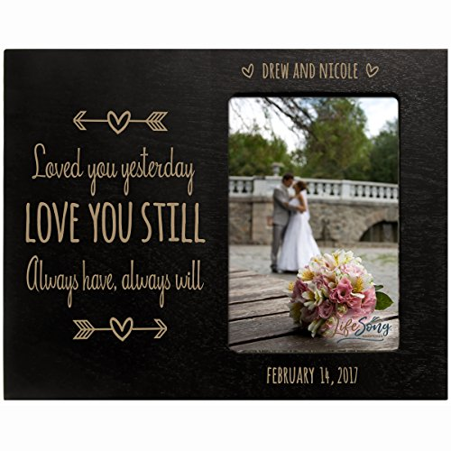 Personalized Valentine's or wedding Day Photo Frame Gift Custom Engraved ideas for couple Loved you yesterday LOVE YOU STILL Always have, Always will Frame holds 4 x 6 picture (black)